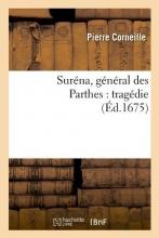Corneille, Pierre Suréna, Général Des Parthes
