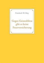 May, Friedrich W. Gegen Geistesblitze gibt es keine Feuerversicherung