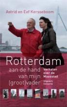 Astrid  Kersseboom, Eef  Kersseboom Rotterdam aan de hand van mijn (groot)vader