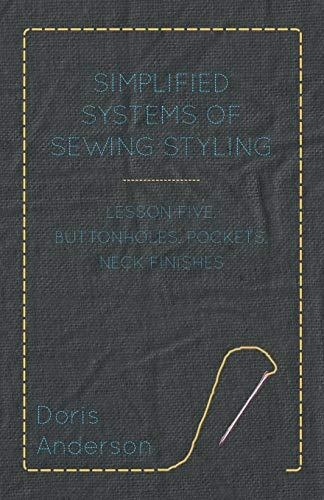 Doris Anderson,Simplified Systems of Sewing Styling - Lesson Five, Buttonholes, Pockets, Neck Finishes