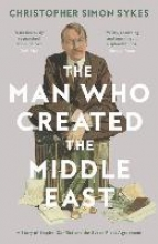 Christopher Sykes The Man Who Created the Middle East