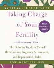 Weschler, Toni Taking Charge of Your Fertility. 20th Anniversary Edition