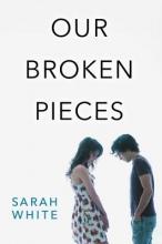 White, Sarah Our Broken Pieces