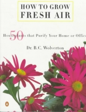 Wolverton, B. C. How to Grow Fresh Air