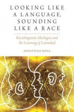 Jonathan (Assistant Professor of Anthropology and Linguistics, Stanford University) Rosa Looking like a Language, Sounding like a Race