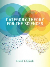 David I. (Research Scientist, Massachusetts Institute of Technology) Spivak Category Theory for the Sciences