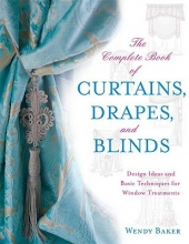 Baker, Wendy The Complete Book of Curtains, Drapes, & Blinds