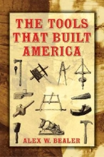 Bealer, Alex W. The Tools That Built America