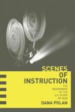 Polan, Dana Scenes of Instruction - Beginnings of the U.S. Study of Film