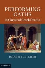 Fletcher, Judith Performing Oaths in Classical Greek Drama