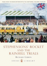 Richard Gibbon Stephensons` Rocket and the Rainhill Trials