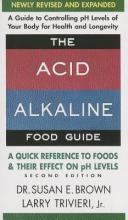 Susan Brown,   Larry Trivieri Acid Alkaline Food Guide - Second Edition