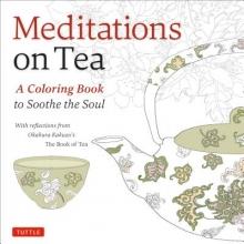 Okakura, Kakuzo Meditations on Tea