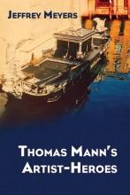 Meyers, Jeffrey Thomas Mann`s Artist-Heroes