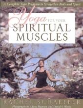 Rachel (Rachel Schaeffer) Schaeffer Yoga for the Spiritual Muscles