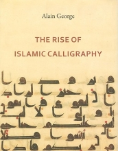 George, Alain The Rise of Islamic Calligraphy
