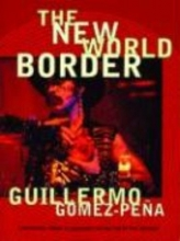 Gomez-Pena, Guillermo The New World Border