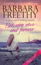 Freethy, Barbara Between Now and Forever