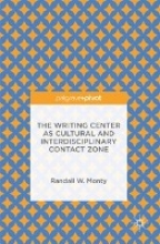 Monty, Randall W. The Writing Center as Cultural and Interdisciplinary Contact Zone