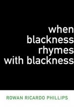 Phillips, Rowan Ricardo When Blackness Rhymes with Blackness