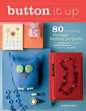 Susan Beal Button It Up: 80 Amazing Vintage Button Projects for Necklaces, Bracelets, Embellishments, Housewares, and More