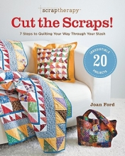 Joan Ford ScrapTherapy Cut the Scraps!: 7 Steps to Quilting Your Way through Your Stash
