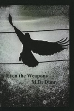 Dunn , M. D. Even the Weapons