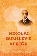 Nikolai  Gumilev Nikolai Gumilev's Africa