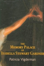 Vigderman, Patricia The Memory Palace of Isabella Stewart Gardner