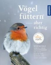 Berthold, Peter,   Mohr, Gabriele Vögel füttern, aber richtig