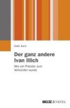 Kohn, Edith Der ganz andere Ivan Illich