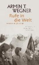 Wegner, Armin T. Rufe in die Welt