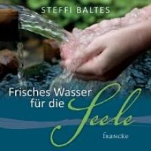 Baltes, Steffi Frisches Wasser für die Seele