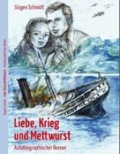 Schmidt, Jürgen Liebe, Krieg und Mettwurst
