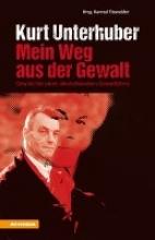 Kurt Unterhuber - Mein Weg aus der Gewalt