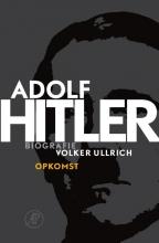 Volker  Ullrich Adolf Hitler Deel 1 De jaren van opkomst 1889 - 1939