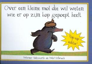 W.  Holzwarth Over een kleine mol die wil weten wie er op zijn kop gepoept heeft /pop-up