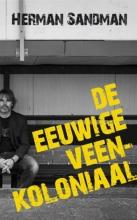 Herman  Sandman De eeuwige Veenkoloniaal