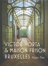 Nupur Tron , Victor Horta et la maison Frison Bruxelles