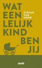 Stefan van Hoek Wat een lelijk kind ben jij