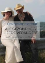Hendrikje Fictorie , Als gezondheid liefde verandert