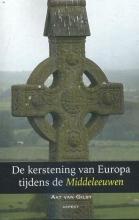 Aat van Gilst , De kerstening van Europa tijdens de Middeleeuwen