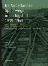 David  Barnouw, Dirk  Mulder, Guus  Veenendaal De Nederlandse Spoorwegen in oorlogstijd 1939-1945