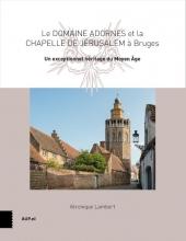 Véronique  Lambert Le Domaine Adornes et la Chapelle de Jérusalem à Bruges