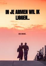 Arie Broere , In je armen wil ik liggen..