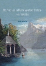 Albert Brussee , Met Franz Liszt en Marie d`Agoult over de Alpen