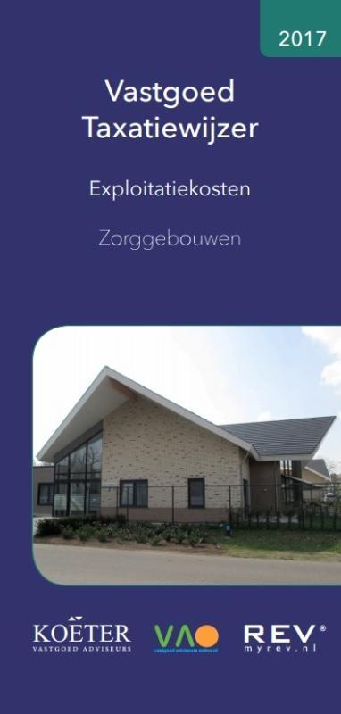 Koëter Vastgoed Adviseurs B.V.,Vastgoed Taxatiewijzer - Exploitatiekosten Zorggebouwen 2017