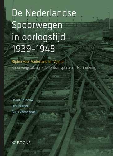 David Barnouw, Dirk Mulder, Guus Veenendaal,De Nederlandse Spoorwegen in oorlogstijd 1939-1945