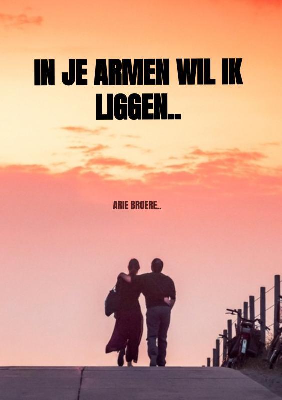Arie Broere,In je armen wil ik liggen..