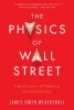 Weatherall, James Owen,The Physics of Wall Street